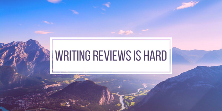 writing-reviews-is-hard