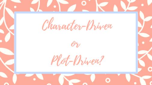 Character-Drivenor Plot-Driven_