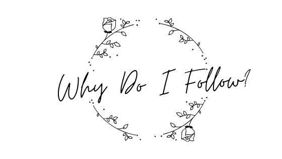 Why Do I Follow_ (1)